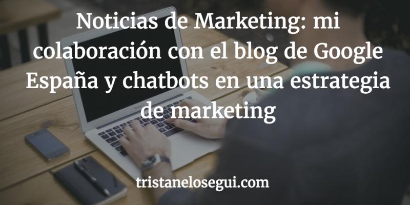 Noticias de Marketing: mi colaboración con el blog de Google España - Tristán Elósegui