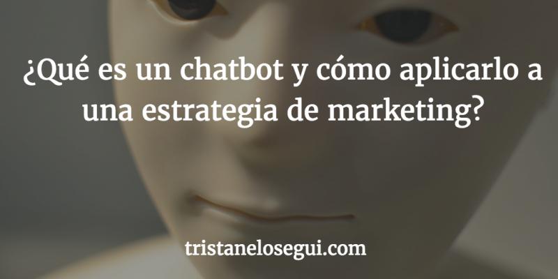 ¿Qué es un chatbot y cómo aplicarlo a una estrategia de marketing? - Tristán Elósegui