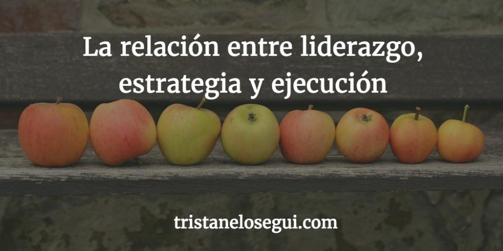 la-relacion-entre-liderazgo-estrategia-y-ejecucion-tristan-elosegui